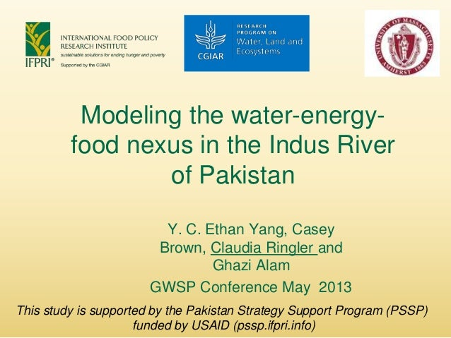 Modeling the water-energy-food nexus in the Indus Riverof PakistanY. C. Ethan Yang, CaseyBrown, Claudia Ringler andGhazi A...