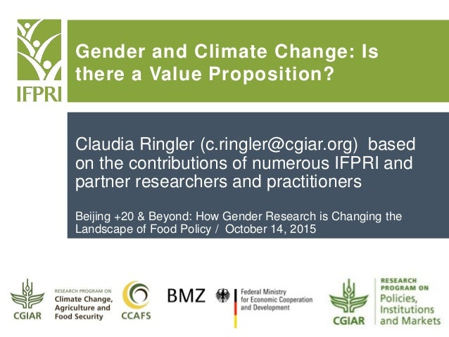 Gender and Climate Change: Is there a Value Proposition? Claudia Ringler (c.ringler@cgiar.org) based on the contributions ...