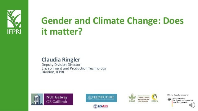 Gender and Climate Change: Does it matter? Claudia Ringler Deputy Division Director Environment and Production Technology ...