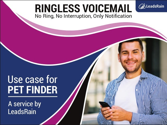 RINGLESS VOICEMAILNo Ring, No Interruption, Only Notification Use case for A service by PET FINDER LeadsRain
