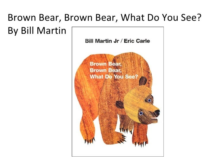 Brown Bear, Brown Bear, What Do You See? By Bill Martin