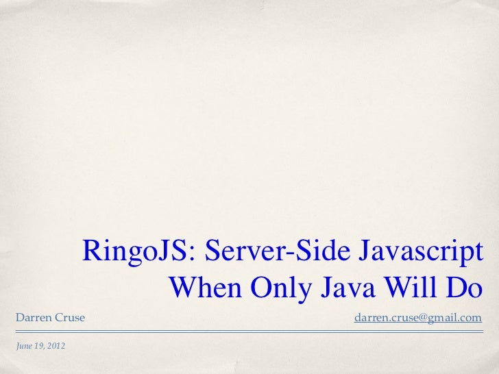 RingoJS: Server-Side Javascript                      When Only Java Will DoDarren Cruse                         darren.cru...