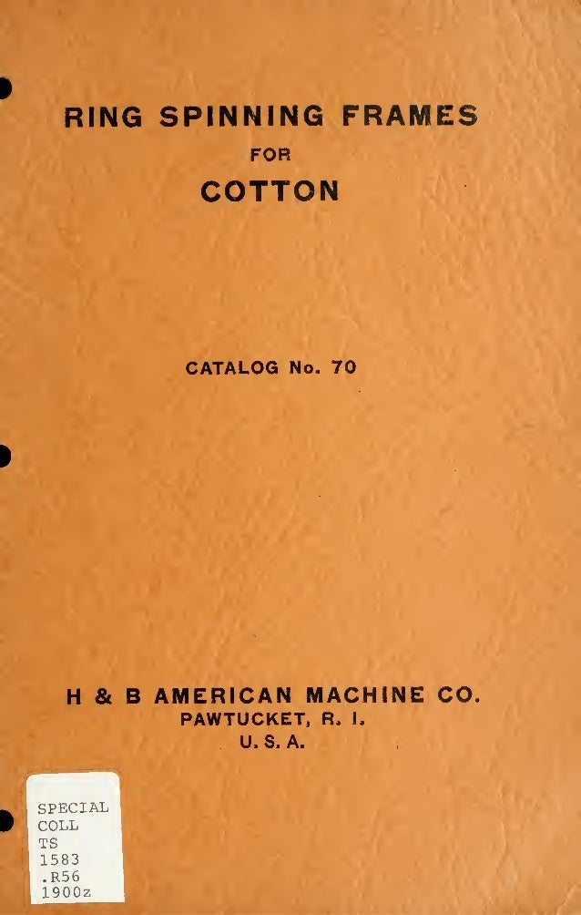 RING SPINNING FRAMFORCOTTONCATALOG No. 70H & B AMERICAN MACHINE COPAWTUCKET, R. I.U.S.A.^ i SPECIALW COLLTS1583.R56