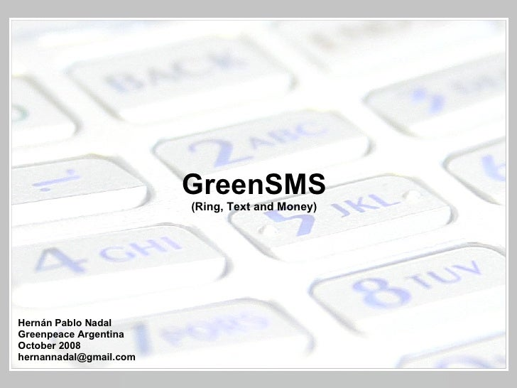 GreenSMS (Ring, Text and Money) Hernán Pablo Nadal Greenpeace Argentina October 2008 [email_address]