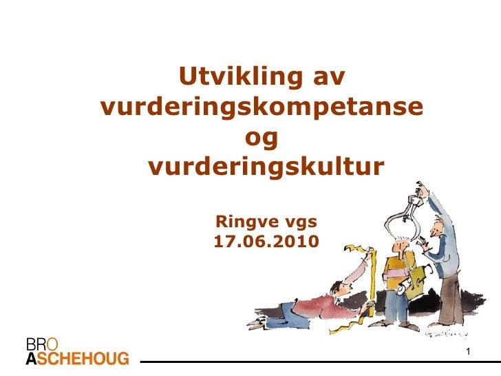 Utvikling av  vurderingskompetanse  og  vurderingskultur Ringve vgs 17.06.2010