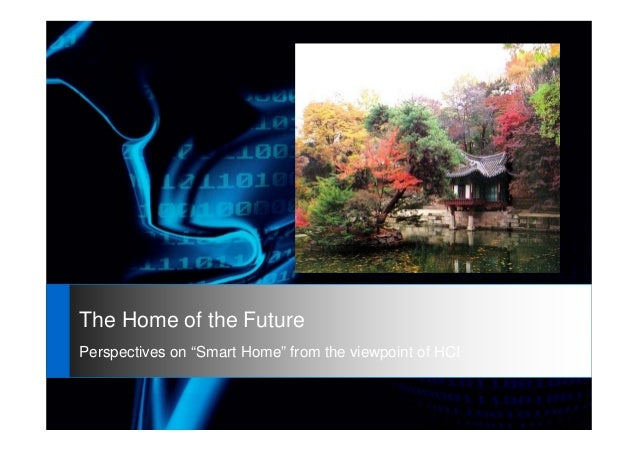 "The Home of the FuturePerspectives on ""Smart Home"" from the viewpoint of HCI"