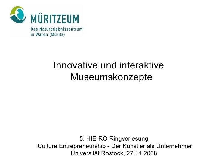 <ul><li>Innovative und interaktive Museumskonzepte  </li></ul>5. HIE-RO Ringvorlesung Culture Entrepreneurship - Der Künst...