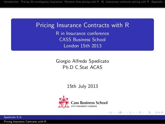 Introduction Pricing life contingency insurances Personal lines pricing with R XL reinsurance contracts pricing with R App...