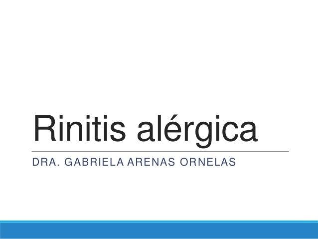Rinitis alérgicaDRA. GABRIELA ARENAS ORNELAS