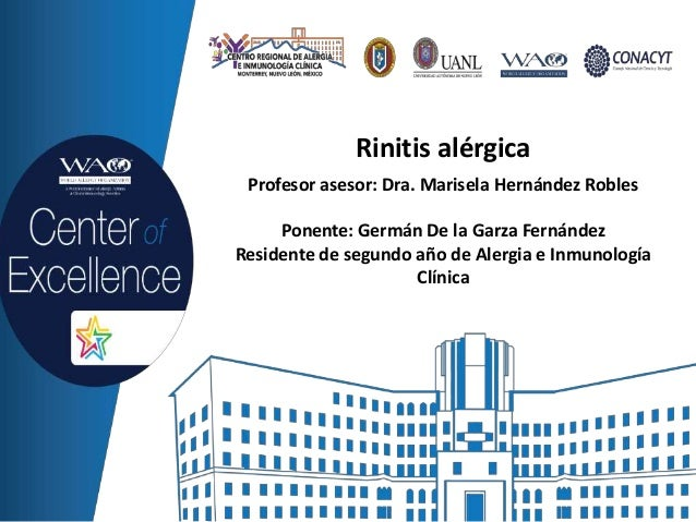 Rinitis alérgica Profesor asesor: Dra. Marisela Hernández Robles Ponente: Germán De la Garza Fernández Residente de segund...