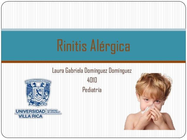 Rinitis AlérgicaLaura Gabriela Domínguez Domínguez                4010              Pediatría