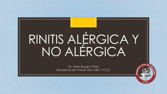 RINITIS ALÉRGICA Y NO ALÉRGICA C  Dr. Alan Burgos Páez Residente de Primer año ORL Y CCC