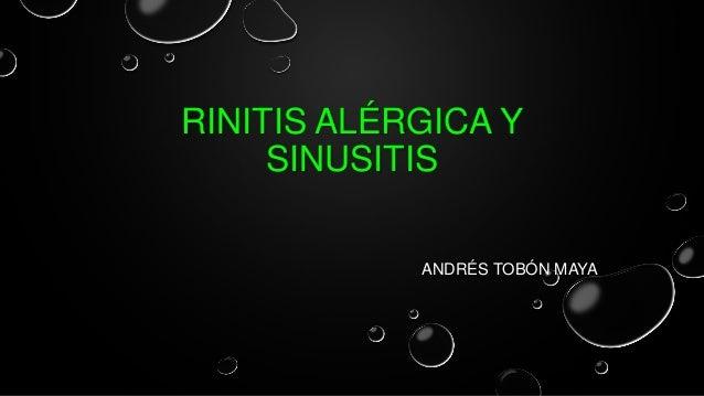RINITIS ALÉRGICA Y SINUSITIS ANDRÉS TOBÓN MAYA