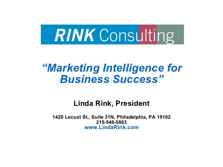 """ Marketing Intelligence for Business Success"" Linda Rink, President 1420 Locust St., Suite 31N, Philadelphia, PA 19102 21..."