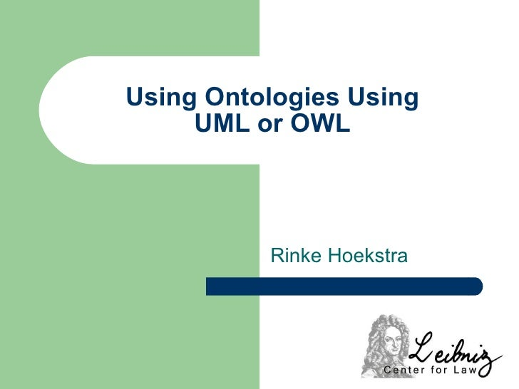 Using Ontologies Using UML or OWL Rinke Hoekstra