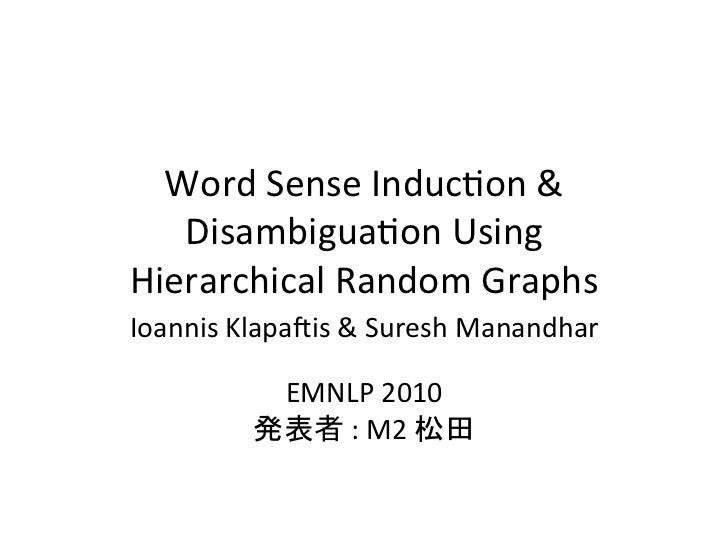 Word Sense Induc-on &    Disambigua-on Using  Hierarchical Random GraphsIoannis Klapa=is & Suresh...