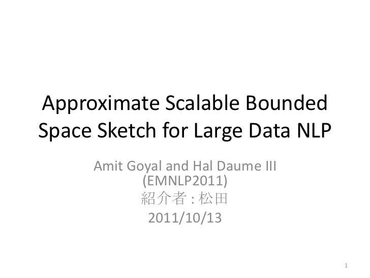 Approximate Scalable BoundedSpace Sketch for Large Data NLP     Amit Goyal and Hal Daume III            (EMNLP2011)       ...