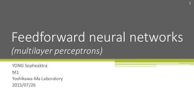 YONG Sopheaktra M1 Yoshikawa-Ma Laboratory 2015/07/26 Feedforward neural networks 1 (multilayer perceptrons)