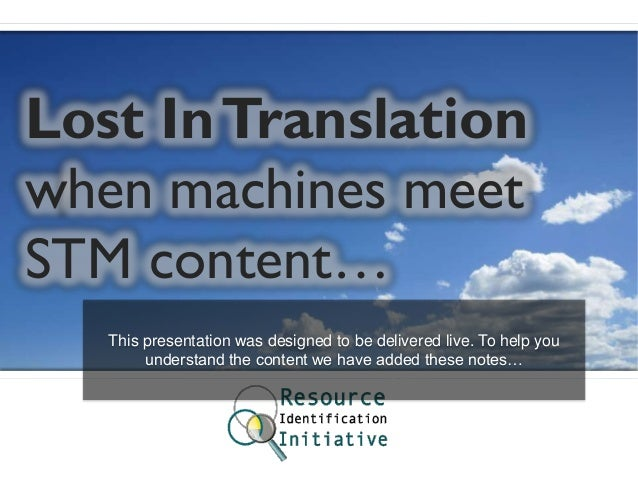 Lost In Translation when machines meet STM content… This presentation was designed to be delivered live. To help you under...