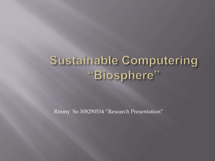 "Sustainable Computering""Biosphere""<br />Rinmy  So 308290534 ""Research Presentation""<br />"