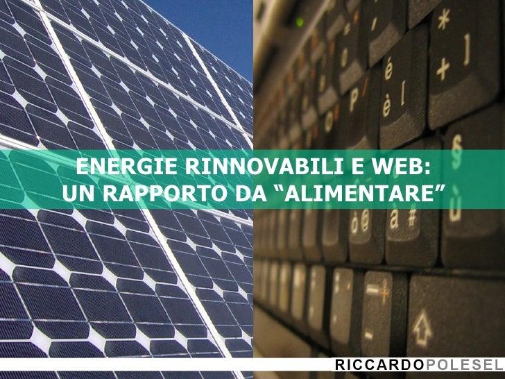 """ENERGIE RINNOVABILI E WEB: UN RAPPORTO DA """"ALIMENTARE"""""""