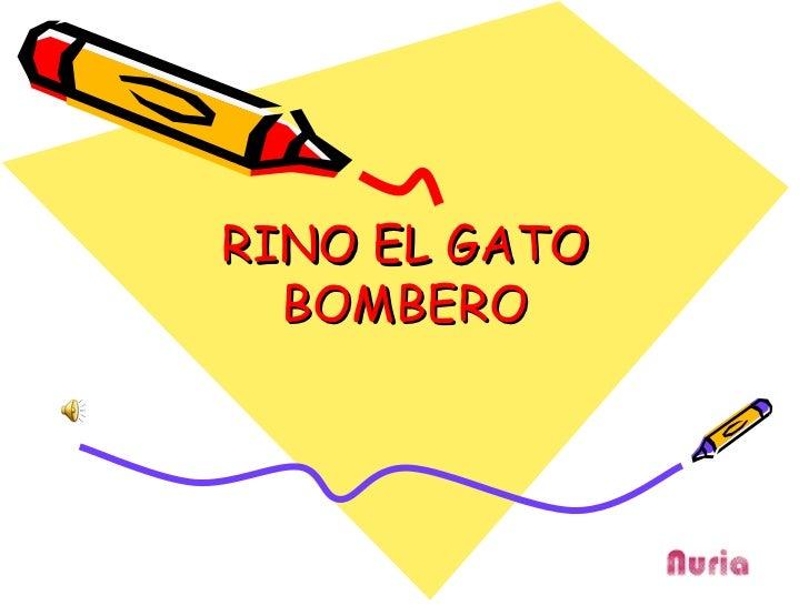 RINO EL GATO  BOMBERO