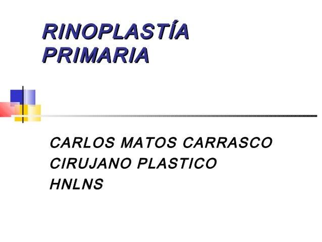 RRIINNOOPPLLAASSTTÍÍAA  PPRRIIMMAARRIIAA  CARLOS MATOS CARRASCO  CIRUJANO PLASTICO  HNLNS