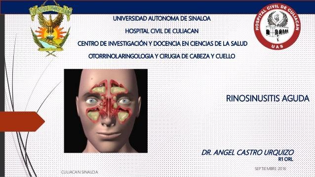 RINOSINUSITIS AGUDA UNIVERSIDAD AUTONOMA DE SINALOA HOSPITAL CIVIL DE CULIACAN CENTRO DE INVESTIGACIÓN Y DOCENCIA EN CIENC...