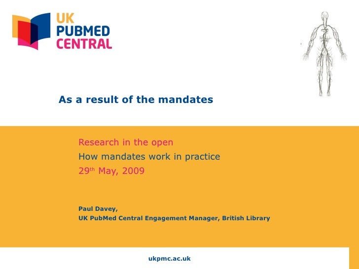 As a result of the mandates Research in the open  How mandates work in practice 29 th  May, 2009 Paul Davey,  UK PubMed ...