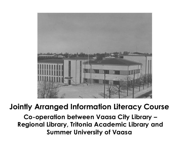 Jointly Arranged Information Literacy Course Co-operation between Vaasa City Library – Regional Library, Tritonia Academic...