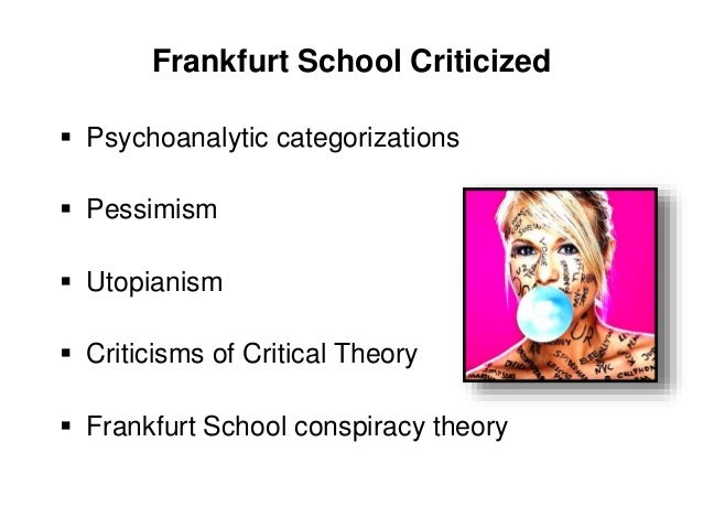 frankfurt school mass culture thesis The culture industry concept is a thesis proposed by adorno the term mass culture the efforts of the frankfurt school and those the school has taught.