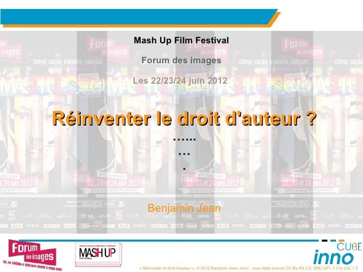 Mash Up Film Festival           Forum des images         Les 22/23/24 juin 2012Réinventer le droit dauteur ?              ...