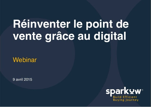 Réinventer le point de vente grâce au digital Webinar 9 avril 2015