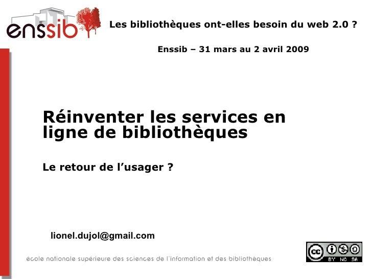 <ul><li>Réinventer les services en ligne de bibliothèques </li></ul><ul><li>Le retour de l'usager ? </li></ul><ul><ul><li>...