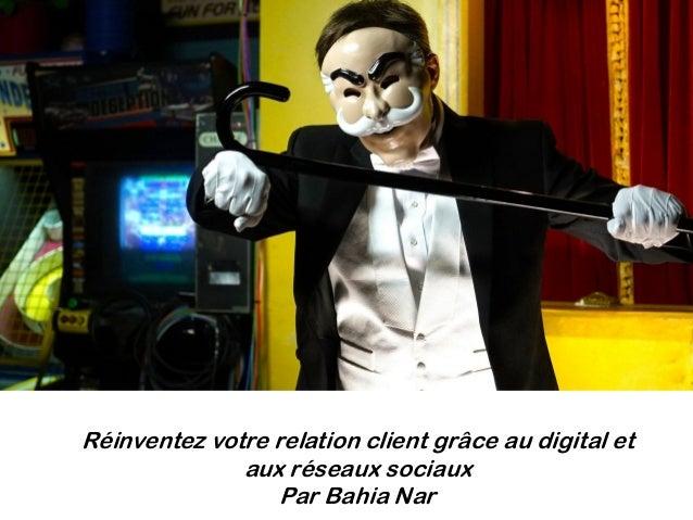 Réinventez votre relation client grâce au digital et aux réseaux sociaux Par Bahia Nar