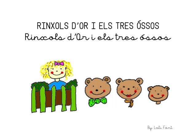 RINXOLS D'OR I ELS TRES ÓSSOS Rinxols d'Or i els tres óssos By Lali Font