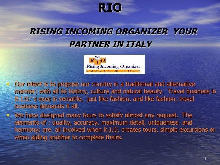 RIO   RISING INCOMING ORGANIZER  YOUR PARTNER IN ITALY <ul><li>Our intent is to propose our country in a traditional and a...