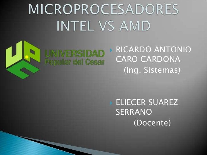 RICARDO ANTONIO CARO CARDONA<br />(Ing. Sistemas)<br />ELIECER SUAREZ SERRANO<br />(Docente)<br />MICROPROCESADORES INTEL ...