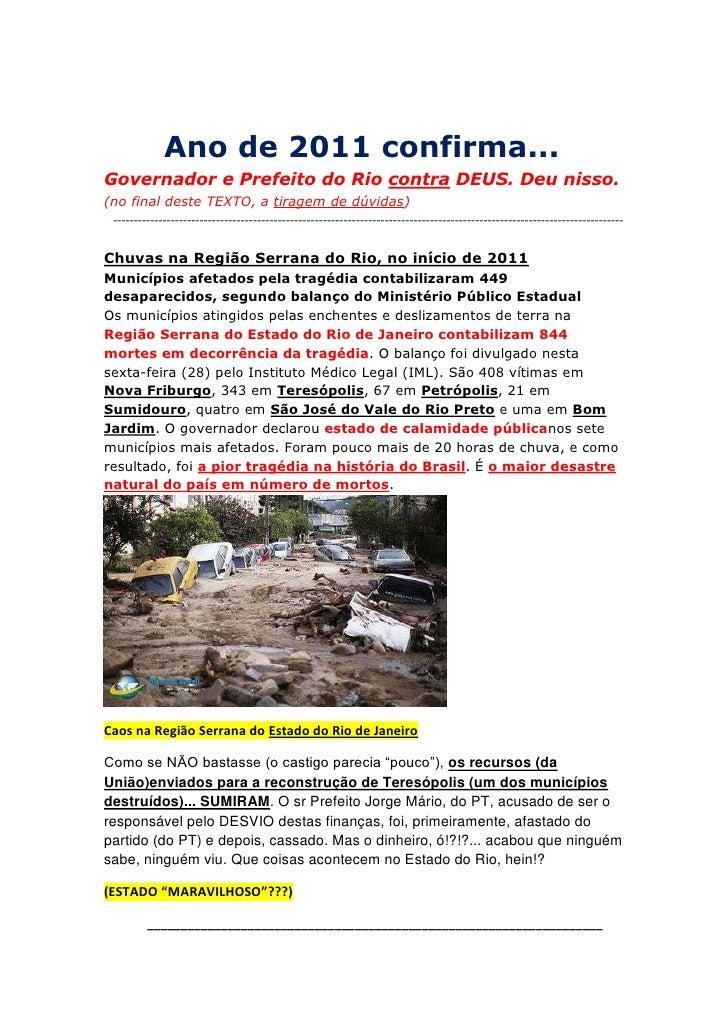 Ano de 2011 confirma...<br />Governador e Prefeito do Rio contra DEUS. Deu nisso.<br />                    (no final...