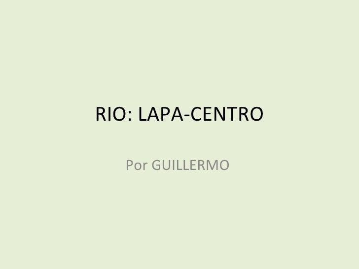 RIO: LAPA-CENTRO  Por GUILLERMO