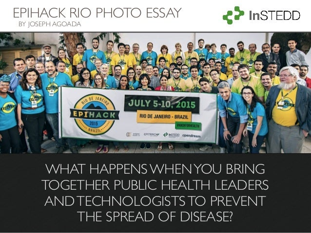WHAT HAPPENS WHENYOU BRING TOGETHER PUBLIC HEALTH LEADERS ANDTECHNOLOGISTSTO PREVENT THE SPREAD OF DISEASE? EPIHACK RIO PH...
