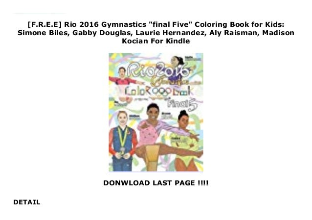 Madison Kocian RIO 2016 Gymnastics Final Five Coloring Book for Kids: Simone Biles Aly Raisman Laurie Hernandez Gabby Douglas