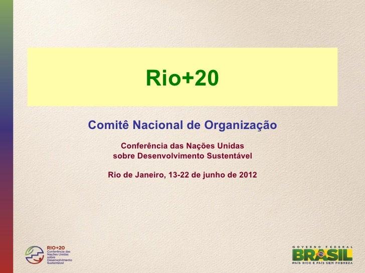 Rio+20Comitê Nacional de Organização      Conferência das Nações Unidas    sobre Desenvolvimento Sustentável   Rio de Jane...