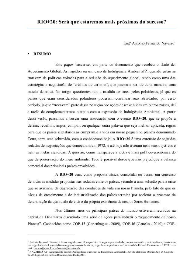 RIO±20: Será que estaremos mais próximos do sucesso?  Engº Antonio Fernando Navarro1 RESUMO Este paper baseia-se, em parte...