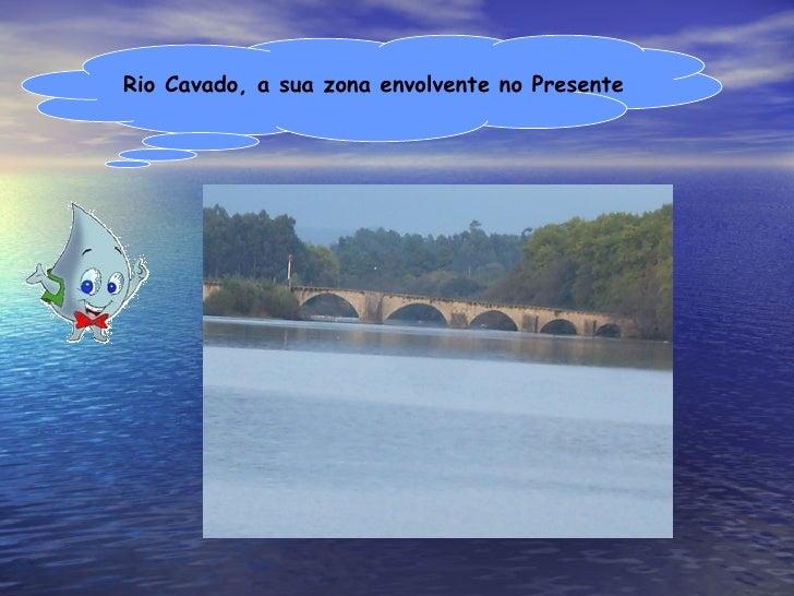 Rio Cavado, a sua zona envolvente no Presente