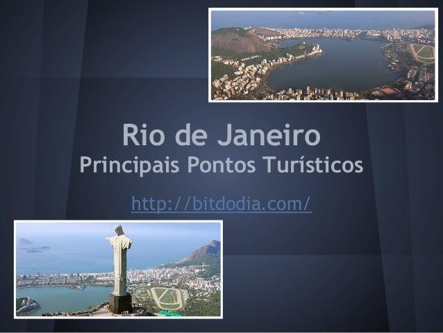 Rio de JaneiroPrincipais Pontos Turísticos     http://bitdodia.com/