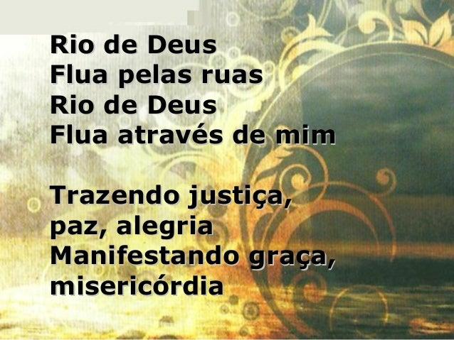 Rio de DeusRio de Deus Flua pelas ruasFlua pelas ruas Rio de DeusRio de Deus Flua através de mimFlua através de mim Trazen...