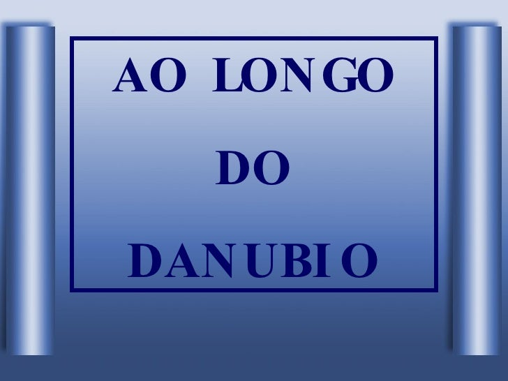AO LONGO DO DANUBIO