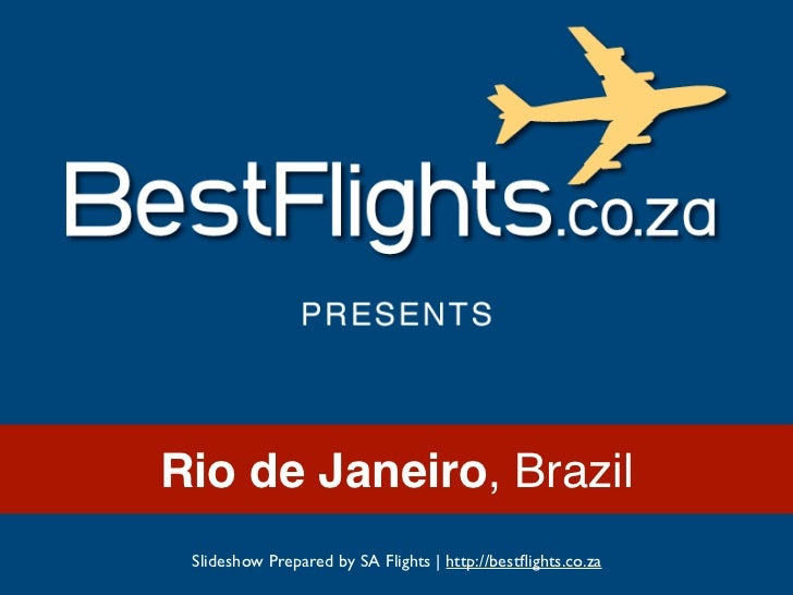 Rio de Janeiro, Brazil Slideshow Prepared by SA Flights | http://bestflights.co.za
