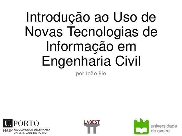 Introdução ao Uso de Novas Tecnologias de Informação em Engenharia Civil por João Rio 1